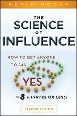 "Hogan, Kevin - The Science of Influence: How to Get Anyone to Say ""Yes"" in 8 Minutes or Less!, ebook"
