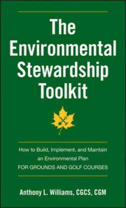 Williams, Anthony L. - The Environmental Stewardship Toolkit: How to Build, Implement and Maintain an Environmental Plan for Grounds and Golf Courses, ebook