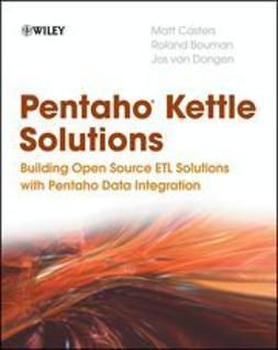 Casters, Matt - Pentaho Kettle Solutions: Building Open Source ETL Solutions with Pentaho Data Integration, e-bok