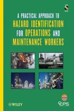 UNKNOWN - A Practical Approach to Hazard Identification for Operations and Maintenance Workers, ebook