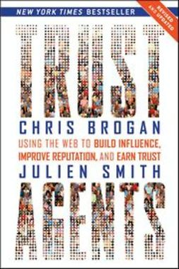 Brogan, Chris - Trust Agents: Using the Web to Build Influence, Improve Reputation, and Earn Trust, ebook