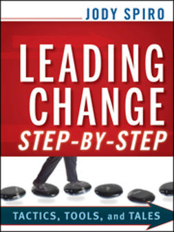 Spiro, Jody - Leading Change Step-by-Step: Tactics, Tools, and Tales, ebook