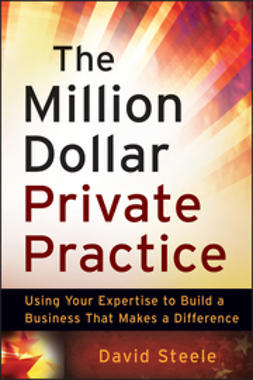 Steele, David - The Million Dollar Private Practice: Using Your Expertise to Build a Business That Makes a Difference, ebook