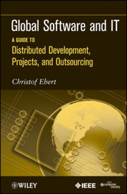 Ebert, Christof - Global Software and IT: A Guide to Distributed Development, Projects, and Outsourcing, ebook