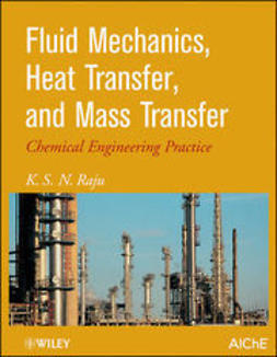 Raju, K. S. - Fluid Mechanics, Heat Transfer, and Mass Transfer: Chemical Engineering Practice, ebook