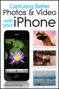 UNKNOWN - Capturing Better Photos and Video with your iPhone, ebook