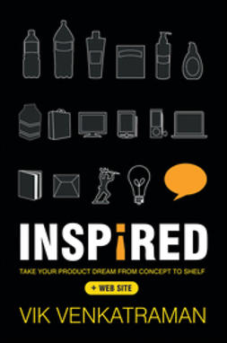 Venkatraman, Vik - Inspired!: Take Your Product Dream from Concept to Shelf, ebook