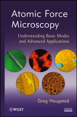 Haugstad, Greg - Atomic Force Microscopy: Understanding Basic Modes and Advanced Applications, ebook