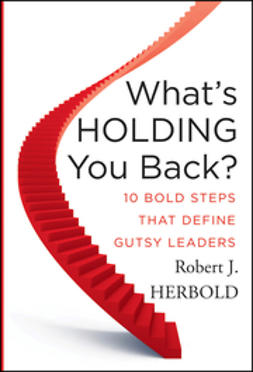 Herbold, Robert J. - What's Holding You Back: 10 Bold Steps that Define Gutsy Leaders, ebook