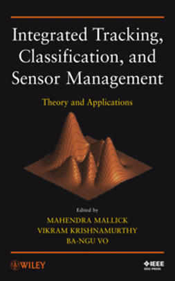 Krishnamurthy, Vikram - Integrated Tracking, Classification, and Sensor Management: Theory and Applications, ebook