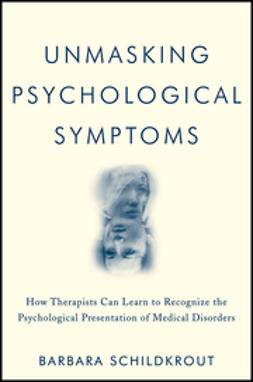 Schildkrout, Barbara - Unmasking Psychological Symptoms: How Therapists Can Learn to Recognize the Psychological Presentation of Medical Disorders, e-kirja