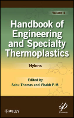 M., Visakh P. - Handbook of Engineering and Specialty Thermoplastics, Volume 4: Nylons, ebook
