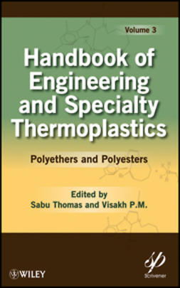P.M., Visakh - Handbook of Engineering and Speciality Thermoplastics: Volume 3: Polyethers and Polyesters, e-bok