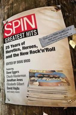 UNKNOWN - SPIN: Greatest Hits: 25 Years of Heretics, Heroes, and the New Rock 'n' Roll, e-bok