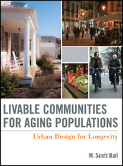 Ball, Scott M. - Livable Communities for Aging Populations: Urban Design for Longevity, ebook