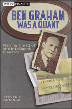 Greiner, Steven - Ben Graham Was a Quant: Applying the Value Investing Models, e-kirja