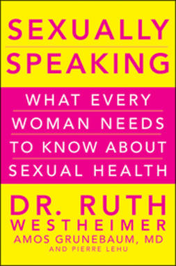 Grunebaum, Amos - Sexually Speaking: What Every Woman Needs to Know about Sexual Health, ebook