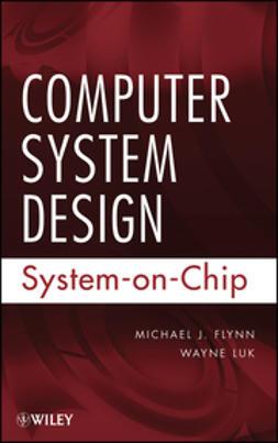 Flynn, Michael J. - Computer System Design: System-on-Chip, ebook