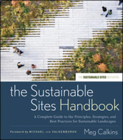 Calkins, Meg - The Sustainable Sites Handbook: A Complete Guide to the Principles, Strategies, and Best Practices for Sustainable Landscapes, e-bok