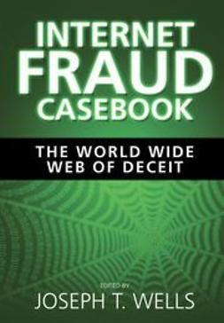 Wells, Joseph T. - Internet Fraud Casebook: The World Wide Web of Deceit, ebook