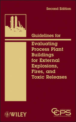 - Guidelines for Evaluating Process Plant Buildings for External Explosions, Fires, and Toxic Releases, ebook