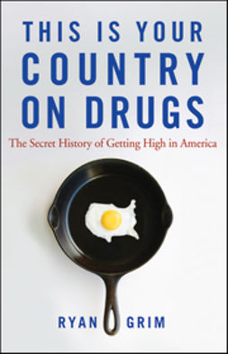 Grim, Ryan - This Is Your Country on Drugs: The Secret History of Getting High in America, ebook