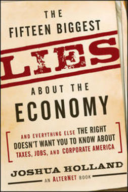 Holland, Joshua - The Fifteen Biggest Lies about the Economy: And Everything Else the Right Doesn't Want You to Know about Taxes, Jobs, and Corporate America, ebook