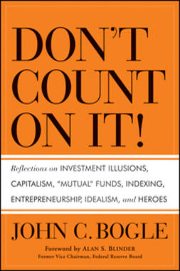 "Blinder, Alan S. - Don't Count on It!: Reflections on Investment Illusions, Capitalism, ""Mutual"" Funds, Indexing, Entrepreneurship, Idealism, and Heroes, e-kirja"