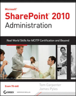 Carpenter, Tom - Microsoft SharePoint 2010 Administration: Real World Skills for MCITP Certification and Beyond (Exam 70-668), e-kirja