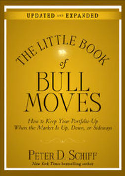 Schiff, Peter D. - The Little Book of Bull Moves, Updated and Expanded: How to Keep Your Portfolio Up When the Market Is Up, Down, or Sideways, ebook