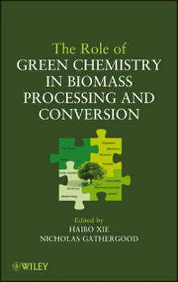 Xie, Haibo - The Role of Green Chemistry in Biomass Processing and Conversion, ebook