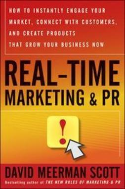 Scott, David Meerman - Real-Time Marketing and PR: How to Instantly Engage Your Market, Connect with Customers, and Create Products that Grow Your Business Now, e-kirja