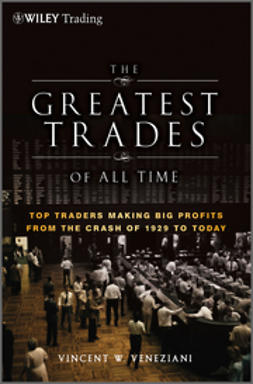 Veneziani, Vincent W. - The Greatest Trades of All Time: Top Traders Making Big Profits from the Crash of 1929 to Today, ebook