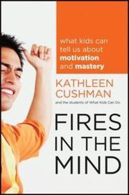 Cushman, Kathleen - Fires in the Mind: What Kids Can Tell Us About Motivation and Mastery, e-bok