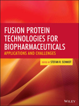 Schmidt, Stefan R. - Fusion Protein Technologies for Biopharmaceuticals: Applications and Challenges, ebook