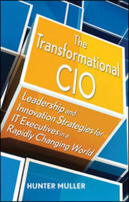 Muller, Hunter - The Transformational CIO: Leadership and Innovation Strategies for IT Executives in a Rapidly Changing World, ebook