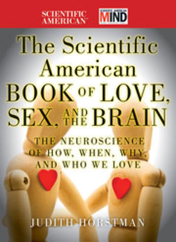 Horstman, Judith - The Scientific American Book of Love, Sex and the Brain: The Neuroscience of How, When, Why and Who We Love, e-bok