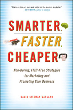Garland, David Siteman - Smarter, Faster, Cheaper: Non-Boring, Fluff-Free Strategies for Marketing and Promoting Your Business, ebook