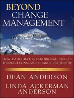 Anderson, Dean - Beyond Change Management: How to Achieve Breakthrough Results Through Conscious Change Leadership, e-kirja