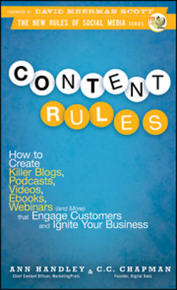 Chapman, C.C. - Content Rules: How to Create Killer Blogs, Podcasts, Videos, Ebooks, Webinars (and More) That Engage Customers and Ignite Your Business, e-kirja