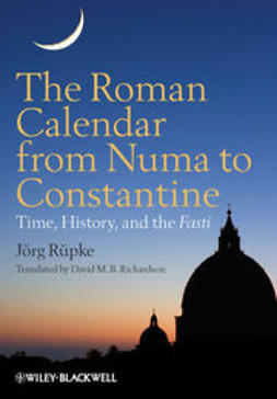 R?pke, J?rg - The Roman Calendar from Numa to Constantine: Time, History, and the Fasti, ebook