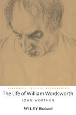 Worthen, John - The Life of William Wordsworth: A Critical Biography, ebook