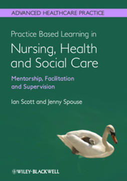 Scott, Ian - Practice Based Learning in Nursing, Health and Social Care: Mentorship, Facilitation and Supervision, e-bok
