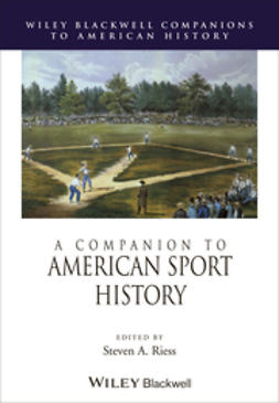 Riess, Steven A. - A Companion to American Sport History, ebook
