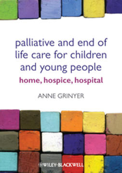 Grinyer, Anne - Palliative and End of Life Care for Children and  Young People: Home, Hospice, Hospital, ebook