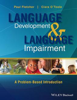 Fletcher, Paul - Language Development and Language Impairment: A Problem-Based Introduction, e-bok