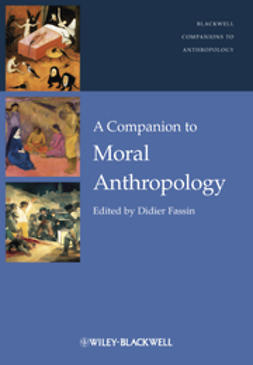Fassin, Didier - A Companion to Moral Anthropology, ebook