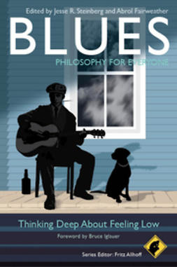 Allhoff, Fritz - Blues - Philosophy for Everyone: Thinking Deep About Feeling Low, e-bok