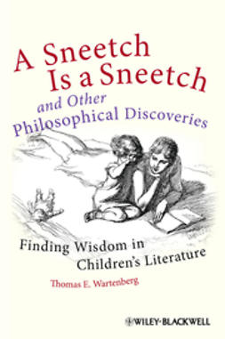 Wartenberg, Thomas E. - A Sneetch is a Sneetch and Other Philosophical Discoveries: Finding Wisdom in Children's Literature, e-kirja