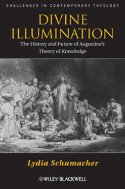 Schumacher, Lydia - Divine Illumination: The History and Future of Augustine's Theory of Knowledge, ebook